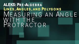 ALEKS: Pre Algebra - Lines, Angles, and Polygons: Measuring an Angle with the Protractor