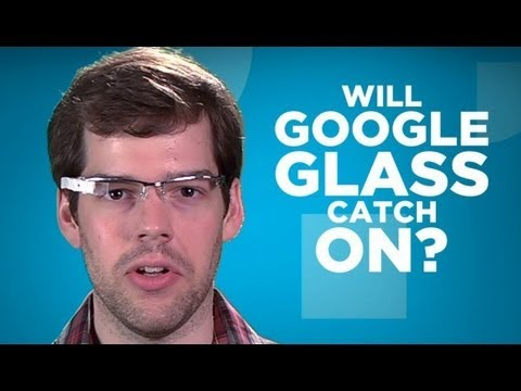 Yay or Nay: Will Google Glass Catch On?