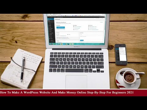 How To Make A WordPress Website And Make Money Online Step-By-Step For Beginners 2021