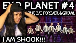 REACTION TO EXO PLANET #4 | THE EVE, FOREVER, AND GROWL | I AM SHOOK