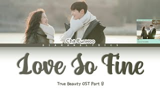 Cha Eun Woo ASTRO 'Love So Fine' (True Beauty OST Part 8) Lyrics [Han/Rom/Eng]