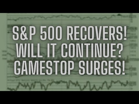 S&P 500 Recovers! Will it Continue? Also, GameStop Surges!