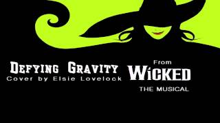 Defying Gravity - Wicked - cover by Elsie Lovelock