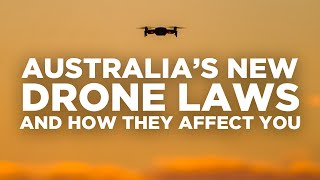 Australia's New 2021 Drone Laws and How they Affect You