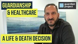 Guardianship & Healthcare: A Life & Death Decision