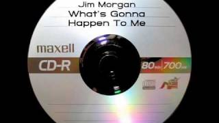 Jim Morgan - What's Gonna Happen To Me