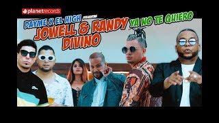 Video Ya No Te Quiero de Jowell y Randy feat. Divino y Dayme y El High
