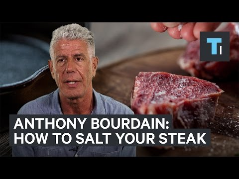 This is how Anthony Bourdain salts his steak
