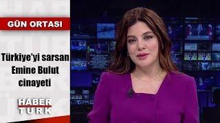 Türkiye'yi sarsan Emine Bulut cinayeti   Gün Ortası - 23 Ağustos 2019