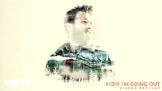 Dierks Bentley How I'm Going Out