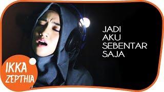 JADI AKU SEBENTAR SAJA  - JUDIKA ( Cover ) Versi Terbaik By Ikka Zepthia  , RE-UPLOAD