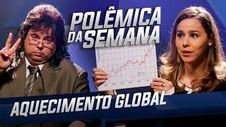 AQUECIMENTO GLOBAL - POLÊMICA DA SEMANA