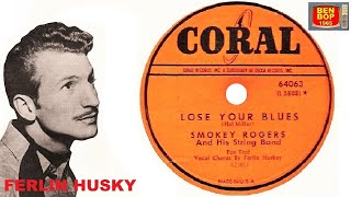 FERLIN HUSKY with Smokey Rogers & His String Band - Lose Your Blues (1950)