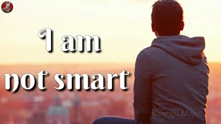 I am not Smart || New Whatsapp Status & Quotes ||