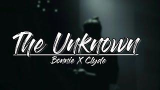 Bonnie X Clyde - The Unknown [Lyrics] Video