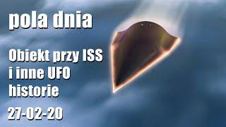 Pola Dnia 27-02-20: Obiekt przy ISS i inne UFO historie