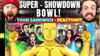 SUPER-SHOWDOWN-BOWL! - TOON SANDWICH | REACTION!!!