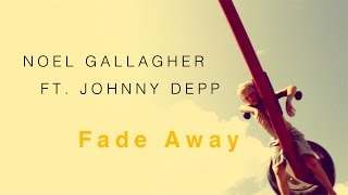 NOEL GALLAGHER FT JOHNNY DEPP Fade Away