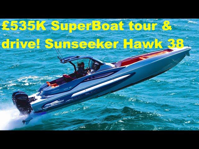 £535K SuperBoat tour PLUS! Sunseeker Hawk 38