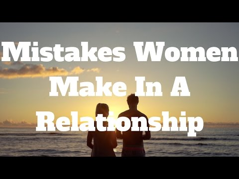 Mistakes Women Make In A Relationship