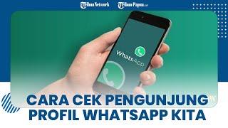 Cara Mudah Mengetahui Siapa yang Stalking Profil dan Status WhatsApp Kita, Simak Panduan Langkahnya