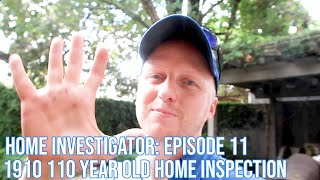 Home Investigator: Episode 11 - 1910 110 Year Old Home Inspection