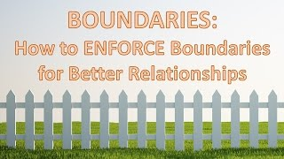 Boundaries: How to ENFORCE Boundaries for Better Relationships
