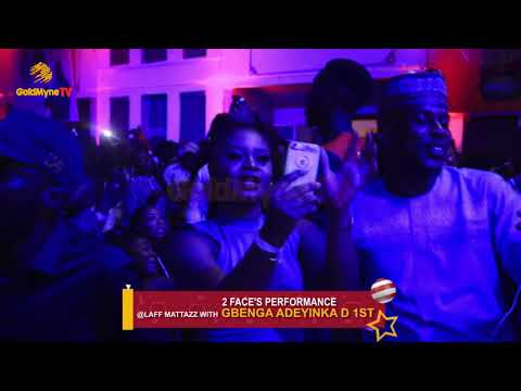 2 FACE'S PERFORMANCE AT LAFF MATTAZZ WITH GBENGA ADEYINKA D 1ST