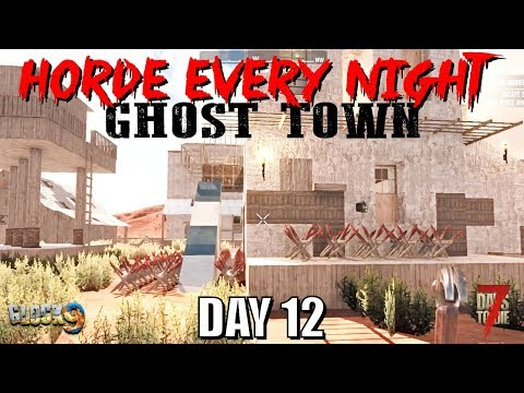 7 Days To Die - Horde Every Night (Day 12) Ghost Town