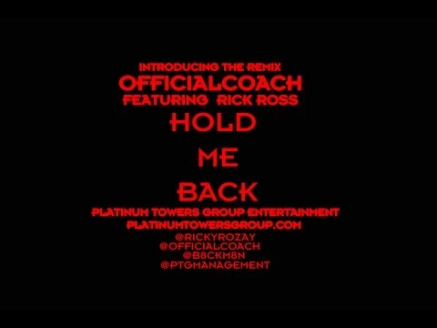 """""""HOLD ME BACK"""" (HD) (OFFICIAL REMIX) RICK ROSS FEAT OFFICIALCOACH"""