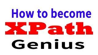 Become Genius in XPath | xpath tutorial | Xpath 1
