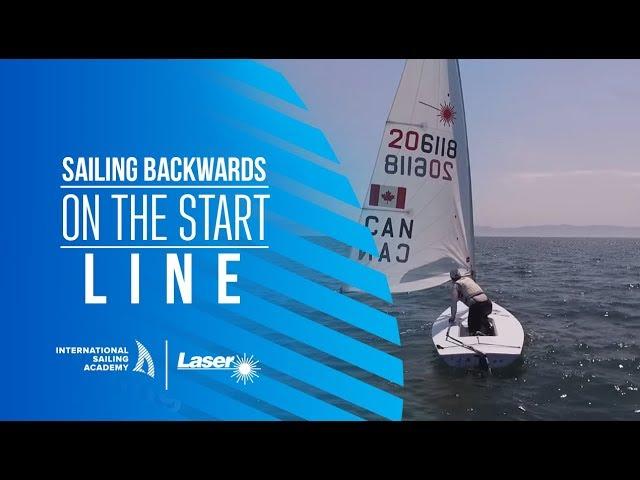 Laser Sailing: Sailing Backwards on the Start Line - International Sailing Academy