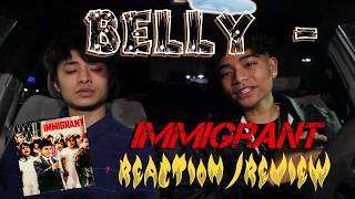 BELLY   IMMIGRANT (FIRST REACTIONREVIEW)