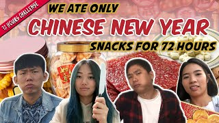 We Ate ONLY Chinese New Year Snacks For 72 Hours! | 72 Hours Challenges | EP 10