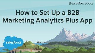 How to Set Up a B2B Marketing Analytics Plus App | Salesforce