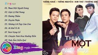 Thua Một Người Dưng (Album) - Tường Nguyên ft. Tường Khuê ft. Kim Thư ft. Trường Sơn