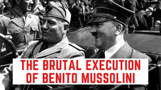 The BRUTAL Execution Of Benito Mussolini - Italy's Dictator