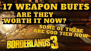 17 WEAPON BUFFS / ARE THEY GOOD??? Borderlands 3 *SOME OF THESE ARE GOD TIER*