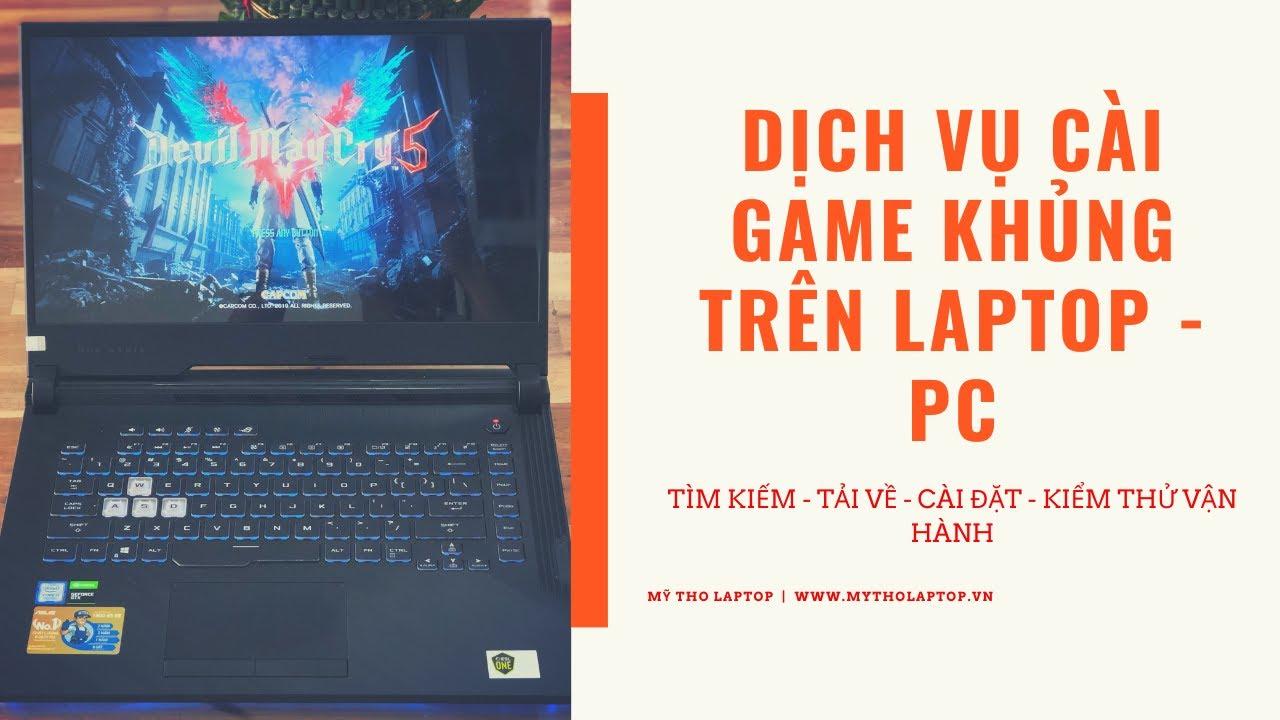Dịch vụ cài đặt Game khủng - Game nặng trên Laptop và máy tính PC