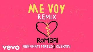 Rombai Me Voy Feat Abraham Mateo  Reykon Remix