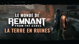 Le monde de Remnant: From the Ashes - La Terre en ruines