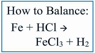 Balance Fe + HCl = FeCl3 + H2  (Iron And Hydrochloric Acid)