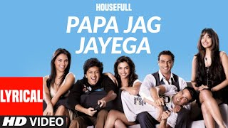 LYRICAL: PAPA JAG JAYEGA |Housefull |Akshay Kumar, Ritesh Deshmukh, Deepika Padukone, Lara Dutta - Download this Video in MP3, M4A, WEBM, MP4, 3GP