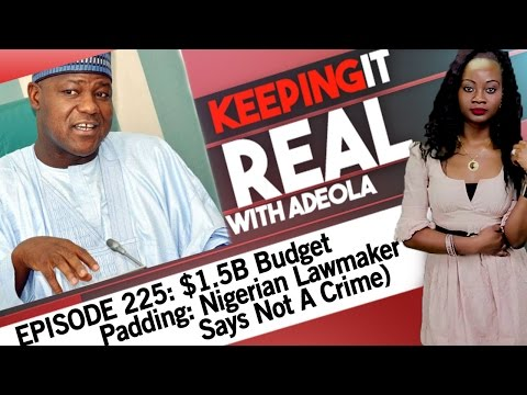 Keeping It Real With Adeola - Eps 225 ($1.5B Budget Padding: Nigerian Lawmaker Says Not A Crime)