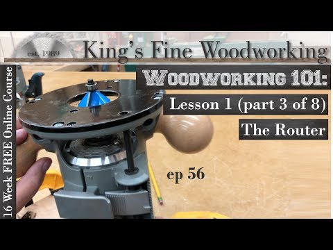 56 - Woodworking 101 FREE ONLINE COURSE LESSON 1 Part 3 of 8 The Router