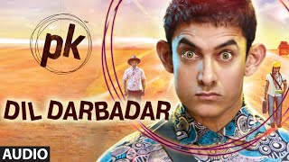'Dil Darbadar' - Full Audio Song - PK