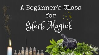 Beginners Class For Herb Magick | Introduction To Herb Magick | Timings | Tools | Visualization