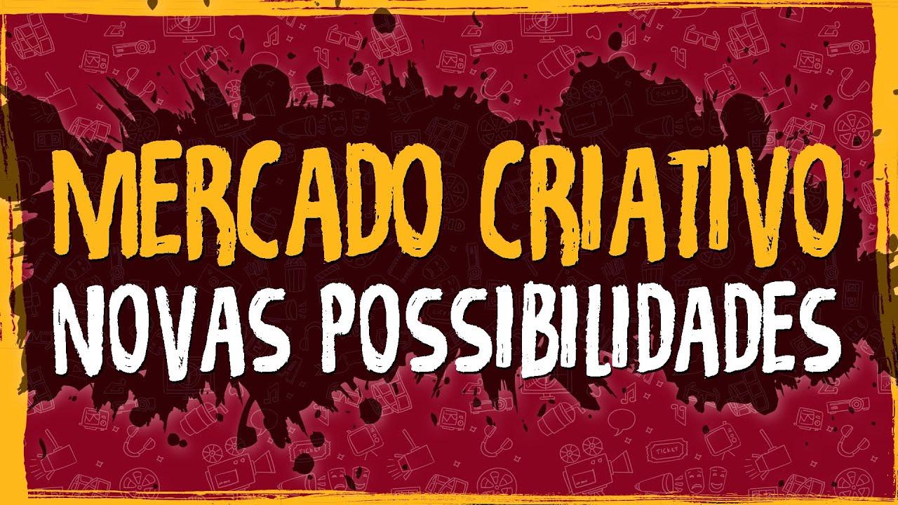 Mercado Criativo e Novas Possibilidades