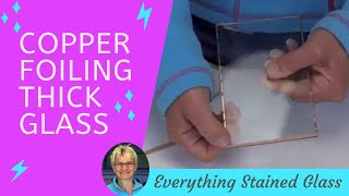 Stained Glass  - How To Copper Foil Thick Art Glass