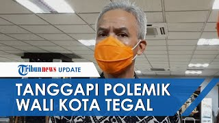Tanggapi Polemik Wali Kota Tegal dan Wakilnya, Ganjar Pranowo: Mbok Duduk Bareng
